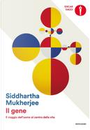 Il gene. Il viaggio dell'uomo al centro della vita by Siddhartha Mukherjee