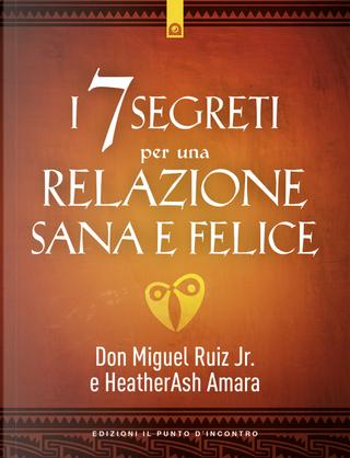 I 7 segreti per una relazione sana e felice by HeatherAsh Amara, Miguel jr. Ruiz