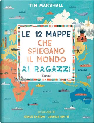 Le 12 mappe che spiegano il mondo ai ragazzi by Tim Marshall