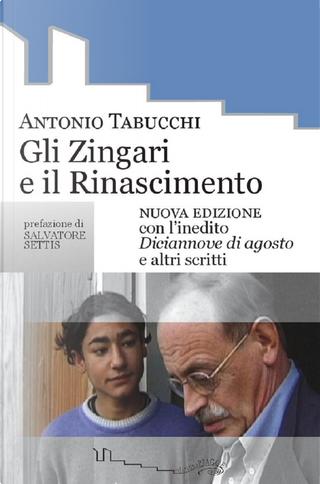 Gli zingari e il Rinascimento. Con l'inedito Diciannove di agosto e altri scritti by Antonio Tabucchi