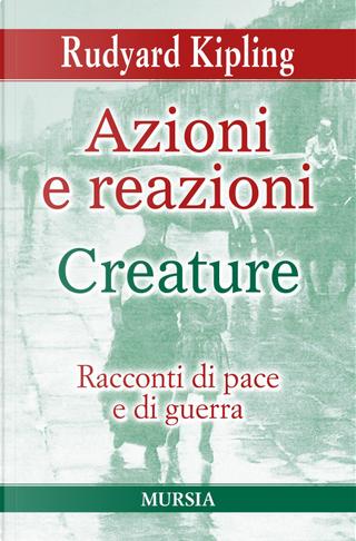 Azioni e reazioni-Creature. Racconti di pace e di guerra by Rudyard Kipling