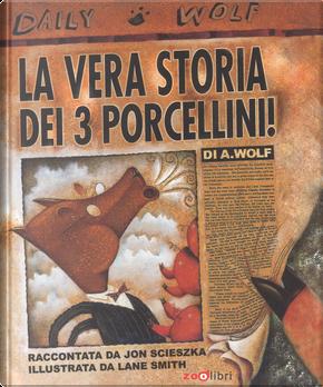 La vera storia dei 3 porcellini! by Jon Scieszka, Lane Smith