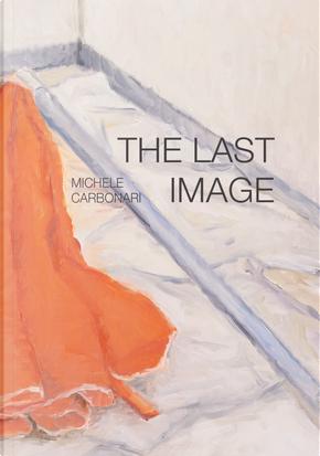 The last image. Ediz. italiana e inglese by Michele Carbonari