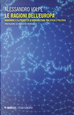 Le ragioni dell'Europa. Habermas e il progetto d'integrazione tra etica e politica by Alessandro Volpe