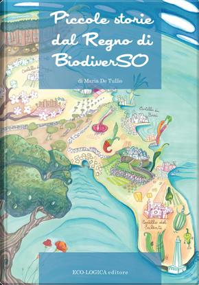 Piccole storie dal regno di biodiverSO by Maria De Tullio
