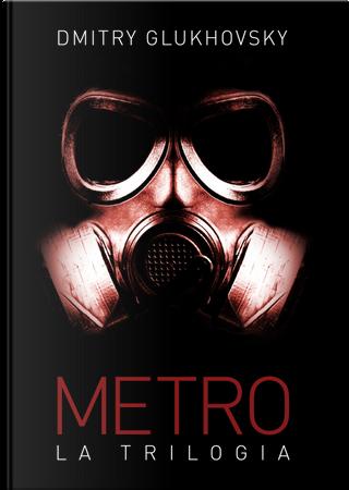 Metro. La trilogia by Dmitry Glukhovsky