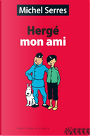 Hergé mon ami by Michel Serres