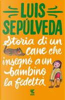 Storia di un cane che insegnò a un bambino la fedeltà by Luis Sepúlveda