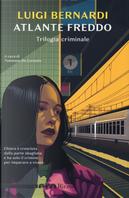 Atlante freddo. Trilogia criminale by Luigi Bernardi