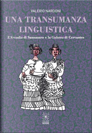 Una transumanza linguistica. L'«Arcadia» di Sannazaro e la «Galatea» di Cervantes by Valerio Nardoni