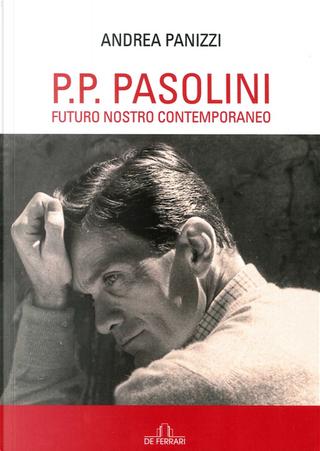 P. P. Pasolini. Futuro nostro contemporaneo by Andrea Panizzi