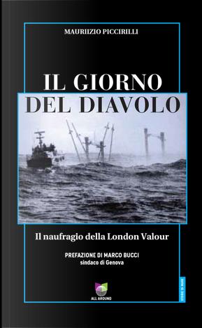 Il giorno del diavolo. Il naufragio della London Valour by Maurizio Piccirilli