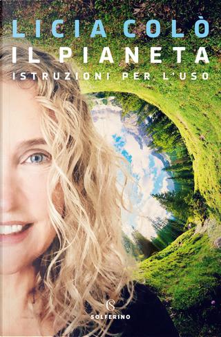 Il pianeta. Istruzioni per l'uso by Licia Colò