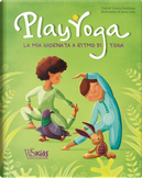 Play yoga. La mia giornata a ritmo di yoga by Lorena Valentina Pajalunga