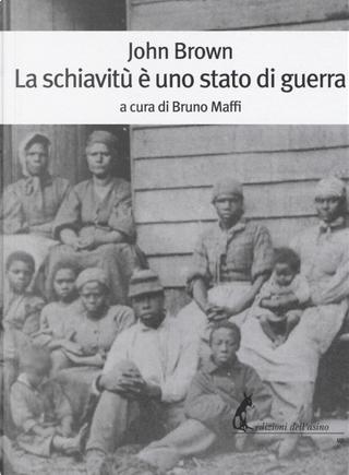 La schiavitù è uno stato di guerra by John Brown