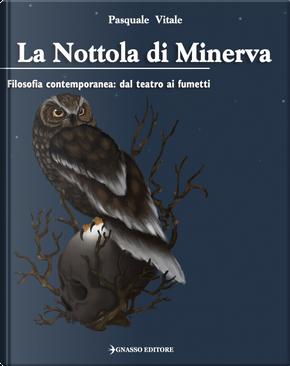 La Nottola di Minerva. Filosofia contemporanea: dal teatro ai fumetti by Pasquale Vitale