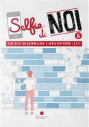 Selfie di Noi. Liceo Ettore Majorana Capannori (Lucca). Vol. 5