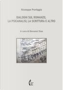 Dialoghi sul romanzo, la psicanalisi, la scrittura e altro by Giuseppe Pontiggia