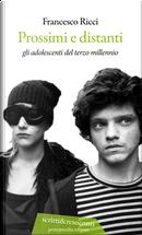 Prossimi e distanti. Gli adolescenti del terzo millennio by Francesco Ricci