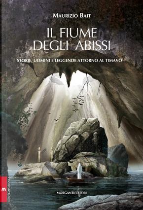 Il fiume degli abissi. Storia, uomini e leggende attorno al Timavo by Maurizio Bait