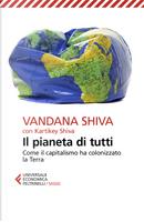 Il pianeta di tutti. Come il capitalismo ha colonizzato la Terra by Kartikey Shiva, Vandana Shiva