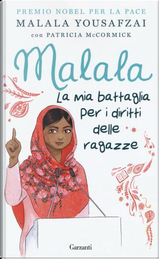 Malala. La mia battaglia per i diritti delle ragazze by Malala Yousafzai, Patricia McCormick