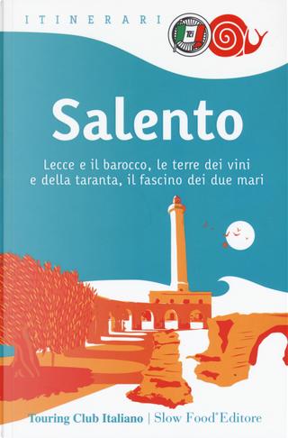Salento. Lecce e il barocco, le terre dei vini e della taranta, il fascino dei due mari by Russo William Dello