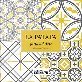 La patata fatta ad arte. Ricette & curiosità by Cristina Pistolesi