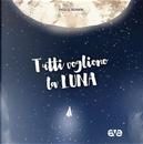 Tutti vogliono la luna by Paolo Reineri