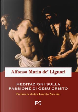 Meditazioni sulla passione di Gesù Cristo by Alfonso Maria de' (sant') Liguori