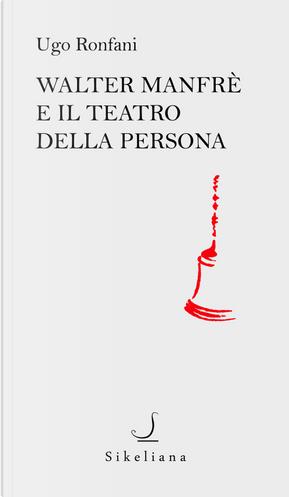 Walter Manfrè e il teatro della persona by Ugo Ronfani