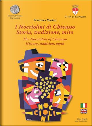I Nocciolini di Chivasso. Storia, tradizione, mito-The Nocciolini of Chivasso. History, tradition, myth by Francesca Marino