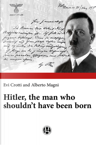 Hitler, the man who shouldn't have been born by Evi Crotti