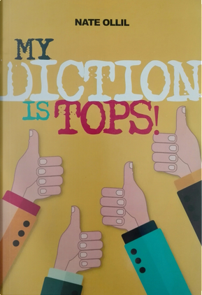 My diction is tops by Nate Ollil