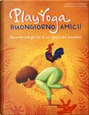 Play yoga. Buongiorno amici! Quando svegliarsi è un gioco da bambini by Lorena Valentina Pajalunga