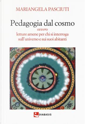 Pedagogia dal cosmo ovvero letture amene per chi si interroga sull'universo e sui suoi abitanti by Mariangela Pasciuti