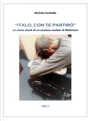 «Italo, con te partirò». La storia shock di un anziano malato di Alzheimer by Michela Farabella