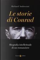 Le storie di Conrad. Biografia intellettuale di un romanziere by Richard Ambrosini