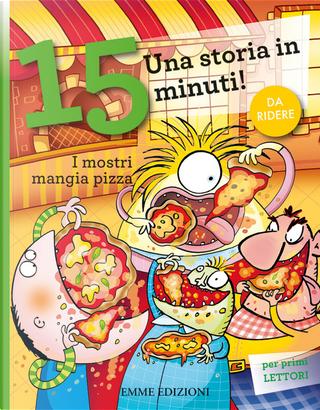 I mostri mangia pizza. Una storia in 15 minuti! by Giuditta Campello