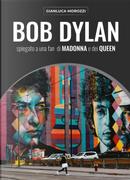 Bob Dylan spiegato a una fan di Madonna e dei Queen by Gianluca Morozzi