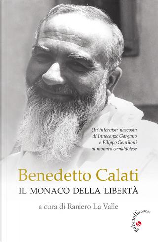 Benedetto Calati il monaco della libertà. Un'intervista nascosta di Innocenzo Gargano e Filippo Gentiloni al monaco camaldolese