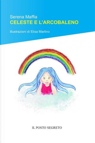 Celeste e l'arcobaleno by Serena Maffia