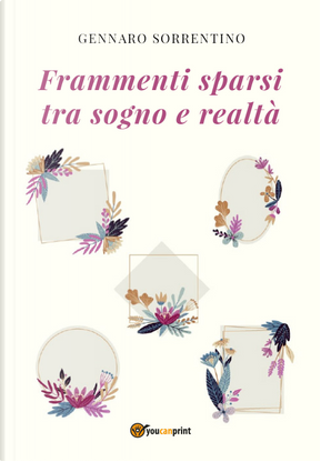 Frammenti sparsi tra sogno e realtà by Gennaro Sorrentino