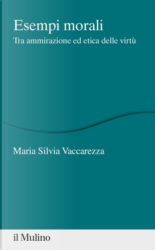 Esempi morali. Tra ammirazione ed etica delle virtù by Maria Silvia Vaccarezza