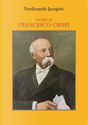 Storia di Francesco Crispi by Ferdinando Jacopini