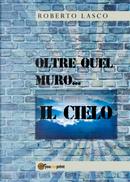 Oltre quel muro... il cielo by Roberto Lasco