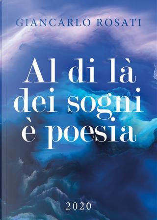 Al di là dei sogni è poesia by Giancarlo Rosati