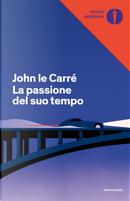 La passione del suo tempo by John le Carré