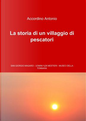 La storia di un villaggio di pescatori by Antonio Accordino