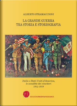 La Grande Guerra tra storia e storiografia. Italia e Stati Uniti d'America, le sconfitte dei vincitori 1914-1919 by Alberto Stramaccioni